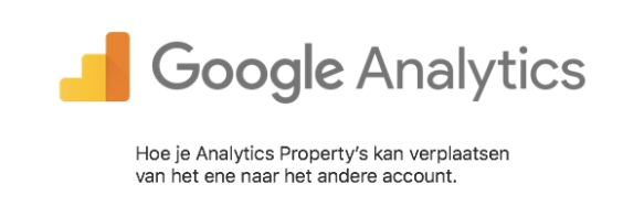 Hoe je Analytics Property's kan verplaatsen van het ene naar het andere account.