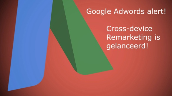 Cross-Device Remarketing met Google Adwords